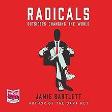 Radicals: Outsiders Changing the World | Livre audio Auteur(s) : Jamie Bartlett Narrateur(s) : Roger Davis