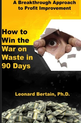 How to Win the War on Waste in 90 Days: A Breakthrough Approach to Profit Improvement (The War on Waste Series) (Volume