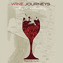 Wine Journeys: Myth and History (       UNABRIDGED) by Patrick Hunt Narrated by P. J. Ochlan