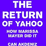 The Return of Yahoo: How Marissa Mayer Did It   Can Akdeniz