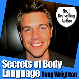 The Secrets of Body Language in 30 Minutes (Unabridged) | [Tony Wrighton]