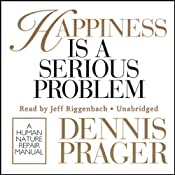 Happiness Is a Serious Problem: A Human Nature Repair Manual | [Dennis Prager]