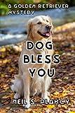 Dog Bless You: A Golden Retriever Mystery (Golden Retriever Mysteries) (Volume 4)
