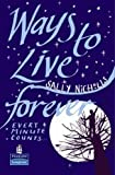 Ways to Live Forever Hardcover Educational Edition (New Longman Literature 11-14)
