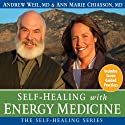 Self-Healing with Energy Medicine Audiobook by Andrew Weil, Ann Marie Chiasson Narrated by Andrew Weil, Ann Marie Chiasson