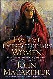 Twelve Extraordinary Women (0785283544) by MacArthur, John F.