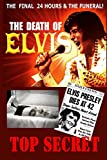 The Death of Elvis Top Secret: The facinating facts surrounding his last day, embalming and funeral.