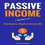 Passive Income: 3 Books in 1 (Dropshipping, Shopify & Amazon FBA) | Matt Feldman