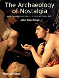 The Archaeology of Nostalgia: How the Greeks Re-Created Their Mythical Past (0500051151) by Boardman, John
