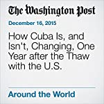 How Cuba Is, and Isn't, Changing, One Year after the Thaw with the U.S. | Nick Miroff