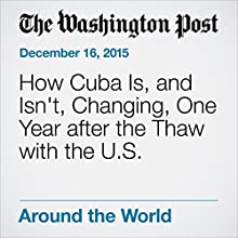 How Cuba Is, and Isn't, Changing, One Year after the Thaw with the U.S. Other by Nick Miroff Narrated by Sam Scholl