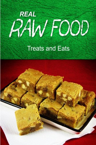 REAL RAW FOOD - Treats and Eats: (Raw diet cookbook) by Real Raw Food