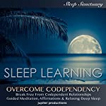 Overcome Codependency, Break Free From Codependent Relationships: Sleep Learning, Guided Meditation, Affirmations & Relaxing Deep Sleep |  Jupiter Productions