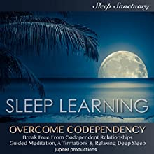 Overcome Codependency, Break Free From Codependent Relationships: Sleep Learning, Guided Meditation, Affirmations & Relaxing Deep Sleep Audiobook by  Jupiter Productions Narrated by Kev Thompson