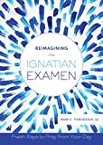 Reimagining the Ignatian Examen: Fresh Ways to Pray from Your Day (English Edition)