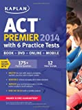 img - for Kaplan ACT 2014 Premier with 6 Practice Tests: book + online + DVD + mobile (Kaplan Act (Book & Online)) book / textbook / text book