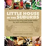 Little House in the Suburbs: Backyard farming and home skills for self-sufficient living ~ Deanna Caswell