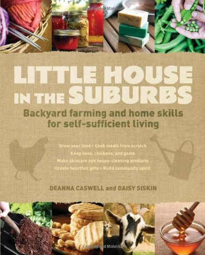 Little House In The Suburbs: Backyard Farming And Home Skills For Self-Sufficient Living front-690343