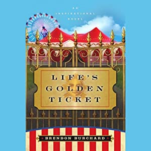 Life's Golden Ticket: An Inspirational Novel | [Brendon Burchard]