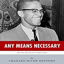 Any Means Necessary: The Life and Legacy of Malcolm X (       UNABRIDGED) by Charles River Editors Narrated by Scott Sailer