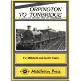 Orpington to Tonbridge: Including the Branch Line to Westerham (Southern Main Line)