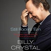 Still Foolin' 'Em: Where I've Been, Where I'm Going, and Where the Hell Are My Keys (       ungekürzt) von Billy Crystal Gesprochen von: Billy Crystal