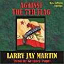Against the 7th Flag Audiobook by Larry Jay Martin Narrated by Gregory Papst