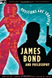James Bond and Philosophy: Questions Are Forever (Popular Culture and Philosophy)