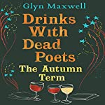 Drinks with Dead Poets: The Autumn Term | Glyn Maxwell