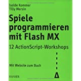 "Spiele programmieren mit Flash MX: 12 ActionScript-Workshopsvon ""Isolde Kommer"""