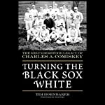 Turning the Black Sox White: The Misunderstood Legacy of Charles A. Comiskey | Tim Hornbaker