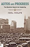 """Joel Wolfe, """"Autos and Progress: The Brazilian Search for Modernity"""" (Oxford UP, 2010)"""