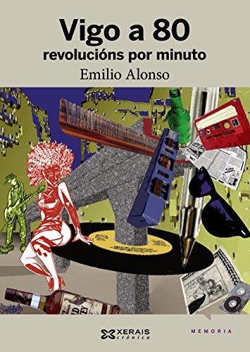 Vigo a 80 revolucións por minuto: Unha crónica da movida (Edición Literaria - Crónica - Memoria)