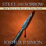 Steel and Sorrow: Book Two of the Blood and Tears Trilogy (       UNABRIDGED) by Joshua P. Simon Narrated by Jonathan Waters