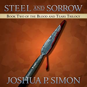 Steel and Sorrow: Book Two of the Blood and Tears Trilogy | [Joshua P. Simon]