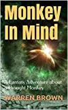 Monkey In Mind: A Fantasy Adventure About A Thought Monkey