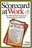 The Scorecard at Work: The Official Point System for Keeping Score on the Job (An Owl Book)