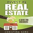 Invest in Real Estate: A Guide for Beginners Hörbuch von Christina Sorg Gesprochen von: Amy Barron-Smolinski