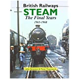 British Railways Steam: The Final Years 1965-1968 (Railway Heritage)by John Stretton