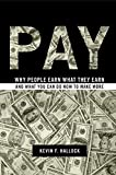 img - for Pay: Why People Earn What They Earn and What You Can Do Now to Make More book / textbook / text book
