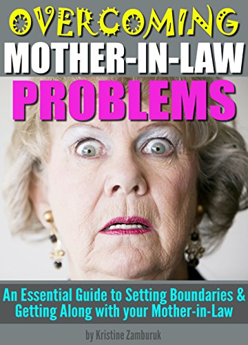 Overcoming Mother-In-Law Problems: An Essential Guide to Setting Boundaries and Getting Along with your Mother-in-Law