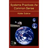 Systems Practices as Common Sense ~ Walter Sobkiw