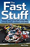 The Fast Stuff: Twenty years of top bike racing tales from the worlds maddest motorsport