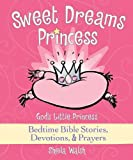 Sweet Dreams Princess: God's Little Princess Bedtime Bible Stories, Devotions, & Prayers