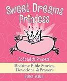img - for Sweet Dreams Princess: God's Little Princess Bedtime Bible Stories, Devotions, & Prayers book / textbook / text book