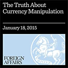 The Truth About Currency Manipulation: Congress and the Trans-Pacific Partnership (       UNABRIDGED) by C. Fred Bergsten Narrated by Kevin Stillwell