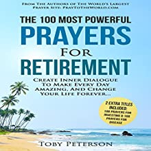 The 100 Most Powerful Prayers for Retirement: Create Inner Dialogue to Make Every Day Amazing, and Change Your Life Forever Audiobook by Toby Peterson Narrated by Denese Steele, John Gabriel
