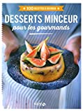 Desserts minceur pour les gourmands - 100 recettes à dévorer...