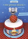 Mes gâteaux décorés en pâte à sucre : 12 gâteaux d anniversaire, de naissance ou de goûter