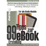 """99 Tipps zur e-Book Erstellung, Formatierung, Ver�ffentlichung und Marketingvon """"Wilfred Lindo"""""""